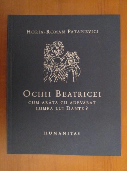 Anticariat: Horia Roman Patapievici - Ochii Beatricei. Cum arata cu adevarat lumea lui Dante?