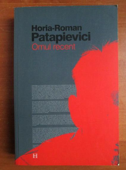 Anticariat: Horia Roman Patapievici - Omul recent