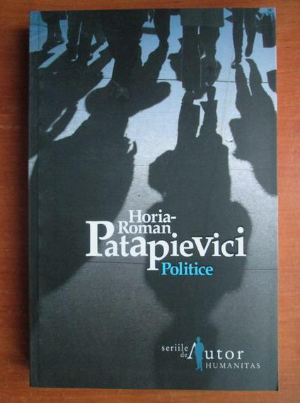Anticariat: Horia Roman Patapievici - Politice (editia a 5-a)