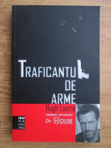 Anticariat: Hugh Laurie - Traficantul de arme