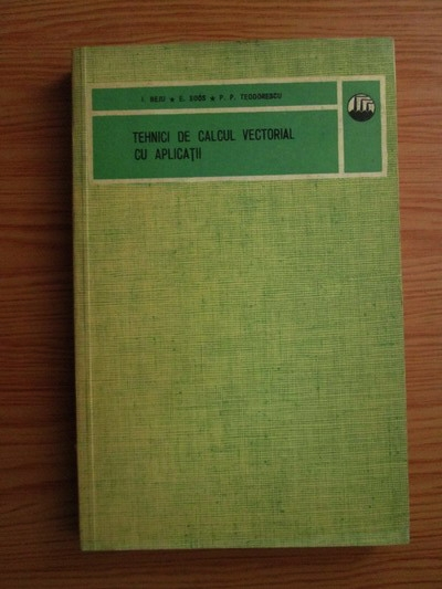 Anticariat: I. Beju, E. Soos, P. P. Teodorescu - Tehnici de calcul vectorial cu aplicatii