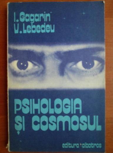 Anticariat: I. Gagarin - Psihologia si cosmosul