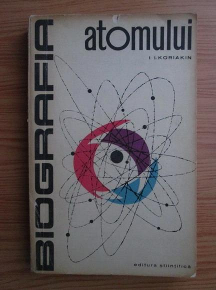 Anticariat: I. I. Koriakin - Biografia atomului