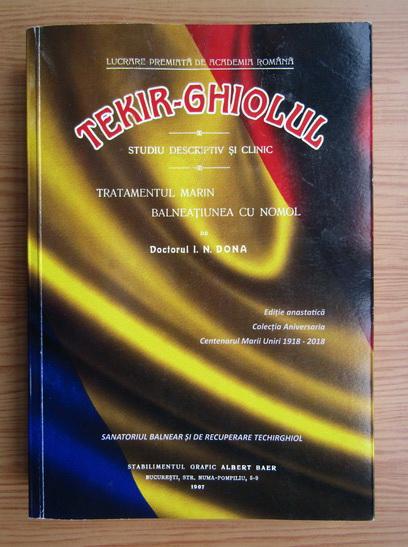 Anticariat: I. N. Dona - Tekir-Ghiolul. Studiu descriptiv si clinic. Tratamentul marin, balneatiunea cu nomol