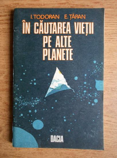 Anticariat: I. Todoran - In cautarea vietii pe alte planete