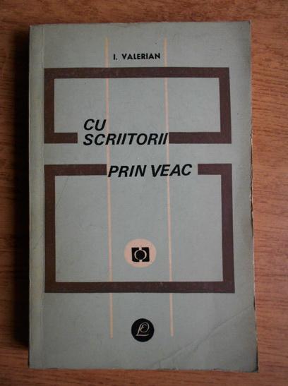 Anticariat: I. Valerian - Cu scriitorii prin veac