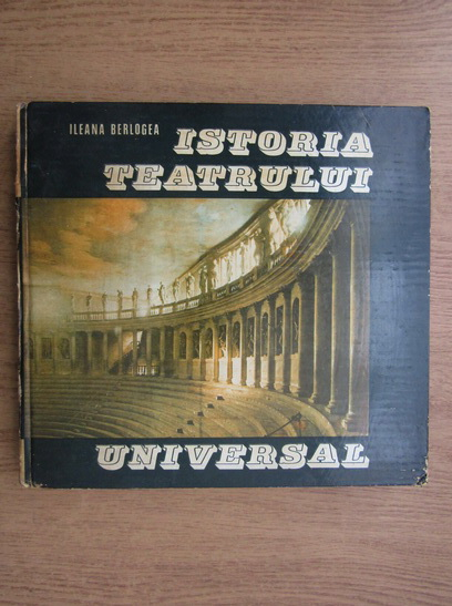 Anticariat: Ileana Berlogea - Istoria teatrului universal (volumul 1)