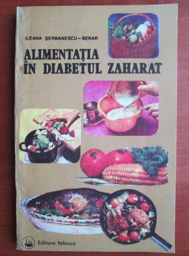 Anticariat: Ileana Serbanescu-Berar - Alimentatia in diabetul zaharat