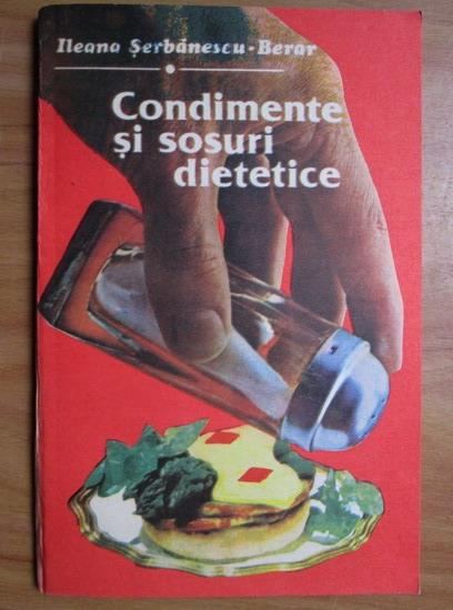Anticariat: Ileana Serbanescu-Berar - Condimente si sosuri dietetice
