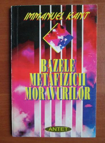 Anticariat: Immanuel Kant - Bazele metafizicii moravurilor
