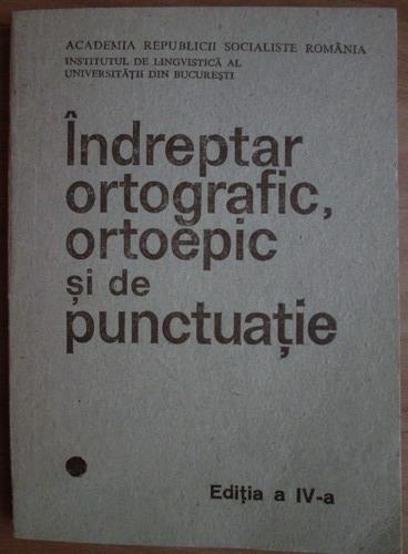 Anticariat: Indreptar ortografic, ortoepic si de punctuatie (editia a IV-a, 1983)