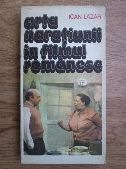 Anticariat: Ioan Lazar - Arta naratiunii in filmul romanesc, 50 de secvente antologice