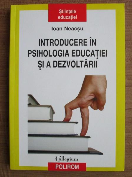 Anticariat: Ioan Neacsu - Introducere in psihologia educatiei si a dezvoltarii