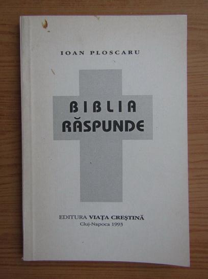 Anticariat: Ioan Ploscaru - Biblia raspunde