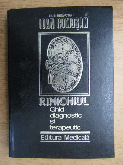 Anticariat: Ioan Romosan - Rinichiul, ghid diagnostic si terapeutic