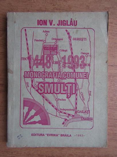 Anticariat: Ioan V. Jiglau - Monografia comunei Smulti