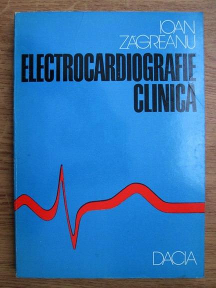 Anticariat: Ioan Zagreanu - Electrocardiografie clinica