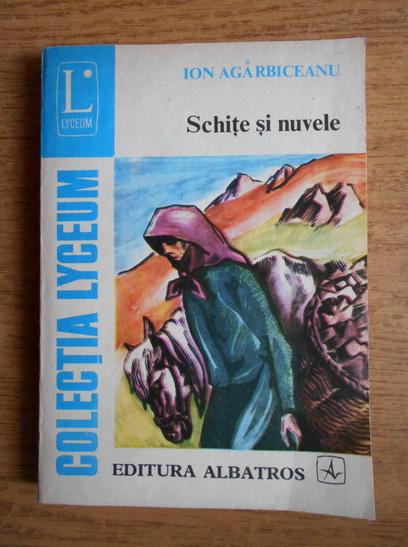 Anticariat: Ion Agarbiceanu - Schite si nuvele