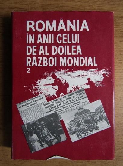Anticariat: Ion Ardeleanu - Romania in anii celui de-al Doilea Razboi Mondial (volumul 2)