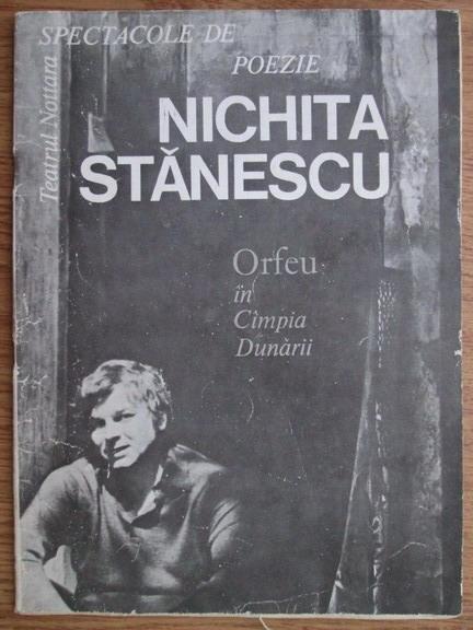 Anticariat: Ion Brad - Spectacole de poezie. Nichita Stanescu, Orfeu in Campia Dunarii