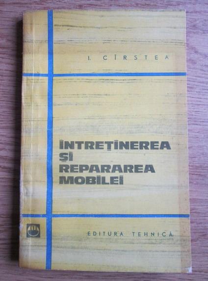 Anticariat: Ion Carstea - Intretinerea si repararea mobilei