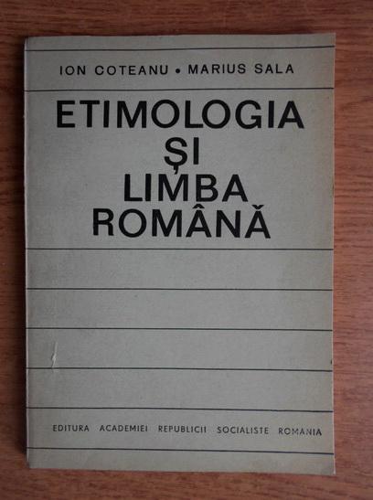 Anticariat: Ion Coteanu - Etimologia si limba romana