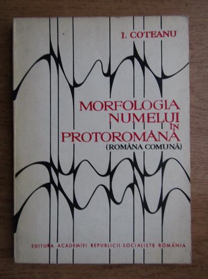 Anticariat: Ion Coteanu - Morfologia numelui in protoromana