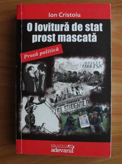 Anticariat: Ion Cristoiu - O lovitura de stat prost mascata