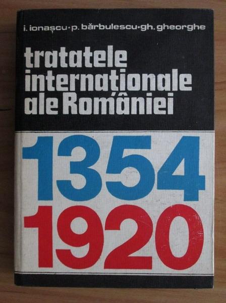 Anticariat: Ion Ionascu - Tratatele internationale ale Romaniei 1354-1920