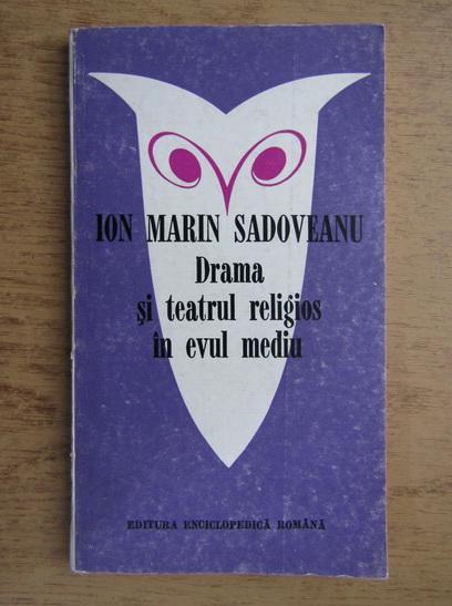Anticariat: Ion Marin Sadoveanu - Drama si teatrul religios in evul mediu
