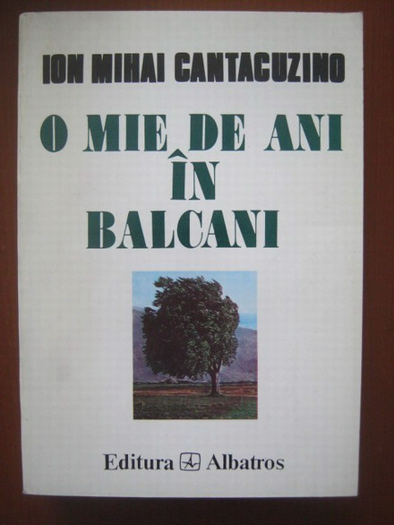 Anticariat: Ion Mihai Cantacuzino - O mie de ani in Balcani. O cronica a cantacuzinilor in valtoarea secolelor