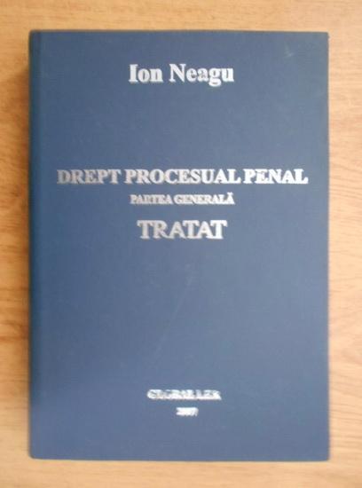 Anticariat: Ion Neagu - Drept procesual penal. Partea generala. Tratat