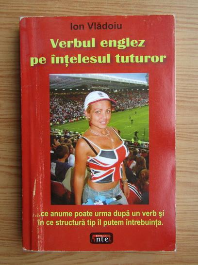 Anticariat: Ion Vladoiu - Verbul englez pe intelesul tuturor