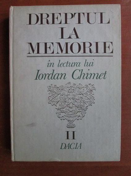 Anticariat: Iordan Chimet - Dreptul la memorie (volumul 2)