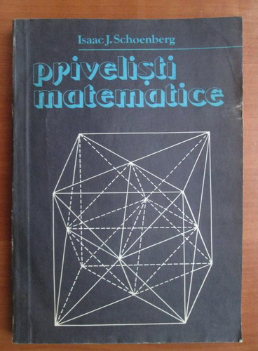 Anticariat: Isaac J. Schoenberg - Privelisti matematice