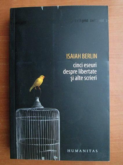 Anticariat: Isaiah Berlin - Cinci eseuri despre libertate si alte scrieri