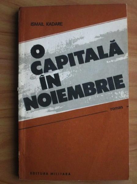 Anticariat: Ismail Kadare - O capitala in noiembrie