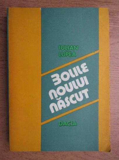 Anticariat: Iulian Lupea - Bolile noului nascut