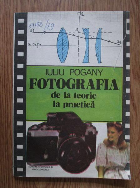 Anticariat: Iuliu Pogany - Fotografia de la teorie la practica