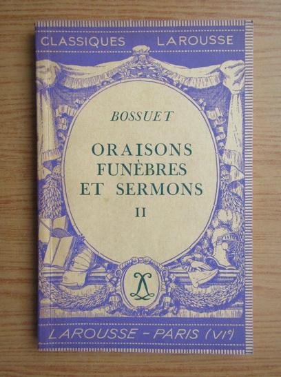 Anticariat: J. B. Bossuet - Oraisons funebres et sermons (volumul 2, 1936)