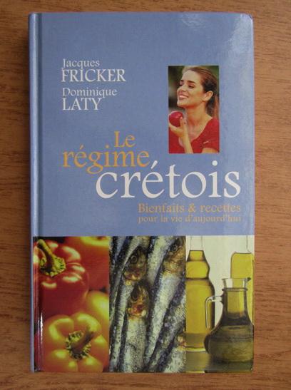 Anticariat: Jacques Fricker, Dominique Laty - Le regime cretois. Bienfaits et recettes pour la vie d'aujourd'hui