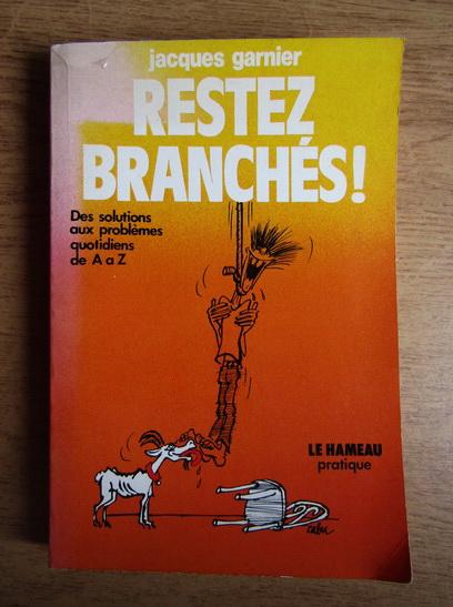 Anticariat: Jacques Garnier - Restez branches!