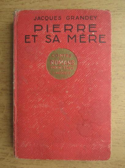 Anticariat: Jacques Grandey - Pierre et sa mere (1933)