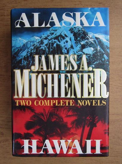 Anticariat: James A. Michener - Alaska. Hawai