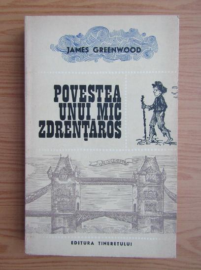 Anticariat: James Greenwood - Povestea unui mic zdrentaros