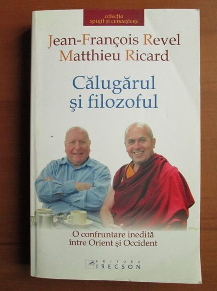 Anticariat: Jean Francois Revel, Matthieu Ricard - Calugarul si filozoful. O confruntare inedita intre Orient si Occident