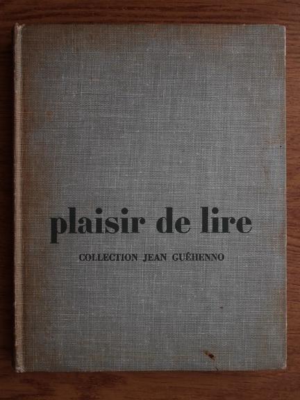 Anticariat: Jean Guehenno - Plaisir de lire. Casse de troisieme
