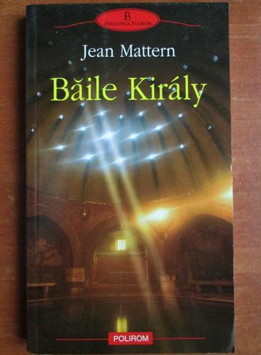 Anticariat: Jean Mattern - Baile Kiraly