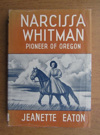 Anticariat: Jeanette Eaton - Narcissa Whitman. Pioneer of Oregon (1941)