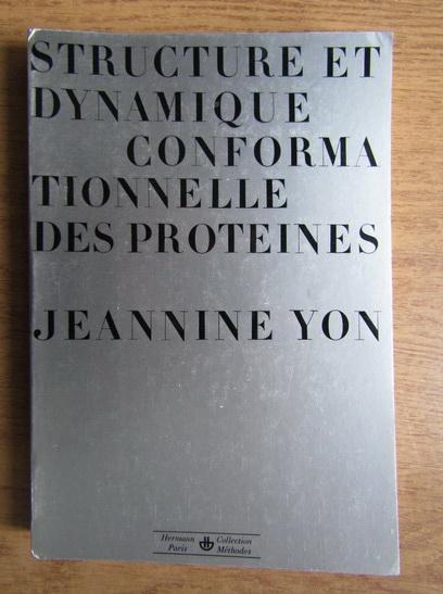 Anticariat: Jeannine Yon - Structure et dynamique conformationnelle des proteines